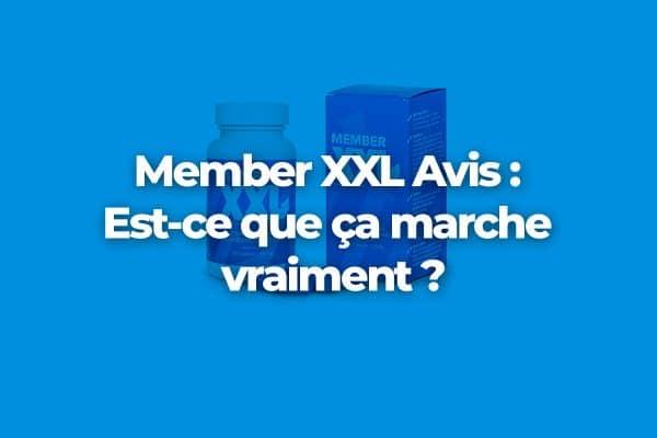 Member XXL pour agrandir le pénis : Vrai ou Faux ?